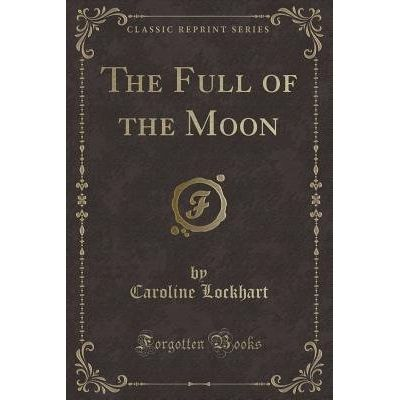 The Full Of The Moon (Classic Reprint)