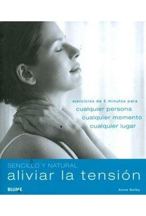 Aliviar La Tension - Ejercicios de 5 Minutos - Col. Sencillo Y Natural - SELBY ,ANNA | Tagrny.org