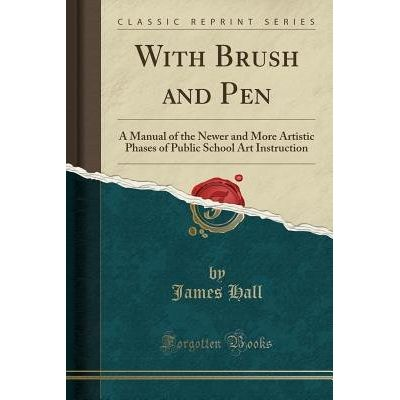 With Brush And Pen - A Manual Of The Newer And More Artistic Phases Of Public School Art Instruction (Classic Reprint)