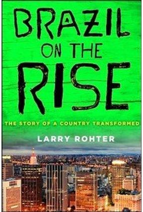 Brazil On the Rise: The Story of a Country Transformed - Rohter,Larry | Nisrs.org