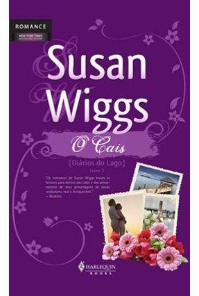 O Cais - Diários do Lago - Livro 3 - Wiggs Susan | Hoshan.org