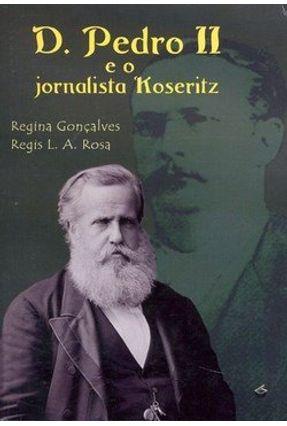 D. Pedro II e o Jornalista Koseritz - Regina Gonçalves pdf epub