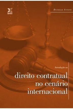 Introdução ao Direito Contratual no Cenário Internacional - Annoni,Danielle   Nisrs.org