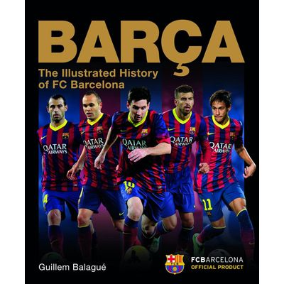 Barça - The Illustrated History Of Barcelona Fc