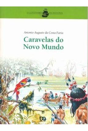Caravelas do Novo Mundo - Col. O Cotidiano da História - Ed. Reformulada e Ampliada - Faria,Antonio Augusto da Costa pdf epub