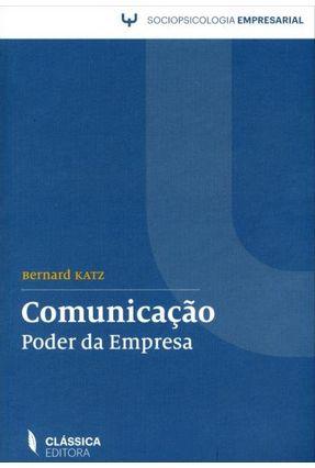 Comunicação - Poder da Empresa - Sociopsicologia Empresarial - Katz,Bernard | Nisrs.org