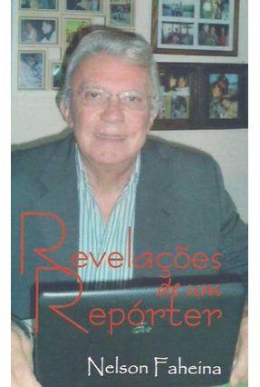 Revelações de Um Repórter - Nelson Faheina   Nisrs.org