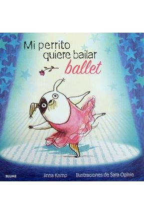Mi Perrito Quiere Bailar Ballet - Kemp,Anna | Nisrs.org