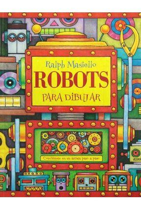 Robots Para Dibujar - Conviértete En Una Artista Paso a Paso - Masiello,Ralph   Hoshan.org
