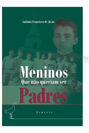 Meninos Que Não Queriam Ser Padres - Jesus,Antônio Francisco De | Hoshan.org
