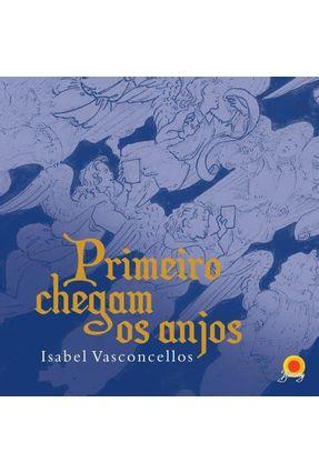 Primeiro Chegam Os Anjos - Vasconcellos,Isabel pdf epub