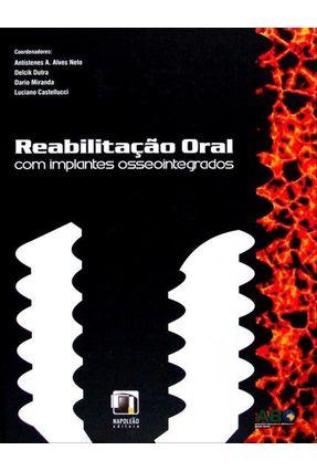 Reabilitação Oral - Com Implantes Osseointegrados - A. Alves Neto,Antístenes Dutra,Delcik Miranda,Dario Castellucci,Luciano | Tagrny.org