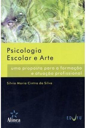 Psicologia Escolar e Arte - Uma Proposta para a Formação e Atuação Profissional - Silva,Silvia Maria Cintra da | Tagrny.org