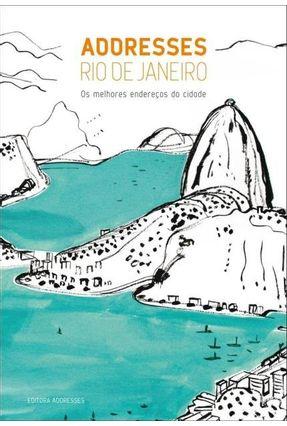 Guia Addresses - Rio, Os Melhores Endereços da Cidade- 2ª Ed. 2013 - Almeida,Cristina Vieira ,Angela Gouvea Haegler,Bettina | Tagrny.org