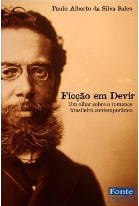 Ficção Em Devir - Um Olhar Sobre o Romance Brasileiro Contemporâneo - Sales,Paulo Alberto da Silva | Nisrs.org