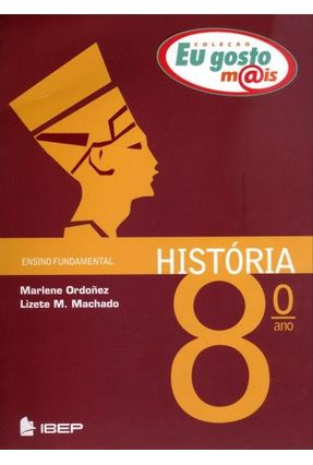 Eu Gosto Mais - História - 8º Ano - Machado,Lizete M. Ordonez,Marlene   Hoshan.org