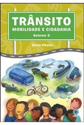 Trânsito - Mobilidade e Cidadania - Vol. 5 - Ribeiro,Maria pdf epub
