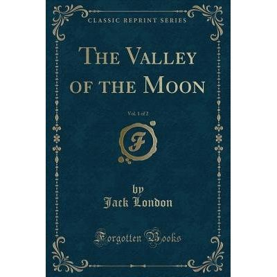 The Valley Of The Moon, Vol. 1 Of 2 (Classic Reprint)