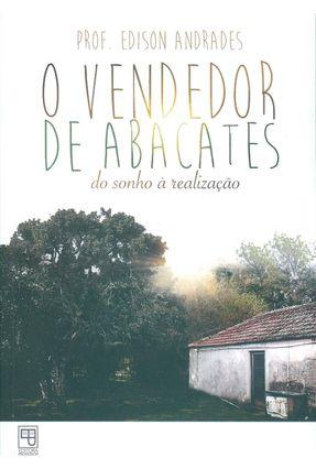 Vendedor De Abacates, O - do Sonho À Realização - ANDRADES,PROF EDISON   Nisrs.org