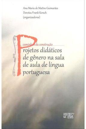 Projetos Didáticos De Gênero Na Sala De Aula De Língua Portuguesa - Ana Maria de Mattos Guimarães Dorotea Frank Kersch | Tagrny.org