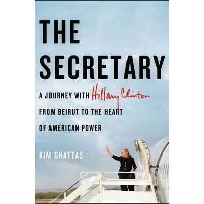 The Secretary - A Journey With Hilary Clinton From Beirut To The Heart Of American Power