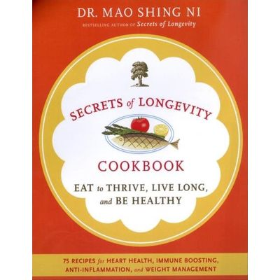 Dr. Mao's Secrets Of Longevity Cookbook - Eating For Health, Happiness, And Long Life