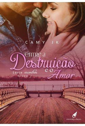 Entre A Destruição e O Amor - Série Encontros - Livro 1 - Camy J K pdf epub