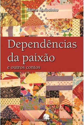 Dependências da Paixão e Outros Contos - Eliana Matosinho pdf epub