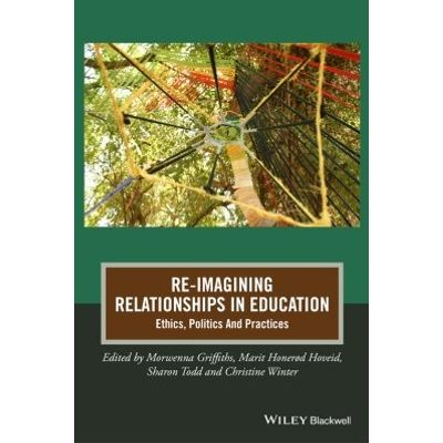 Re-Imagining Relationships in Education - Ethics, Politics and Practices
