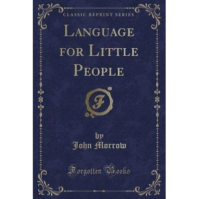 Language For Little People (Classic Reprint)
