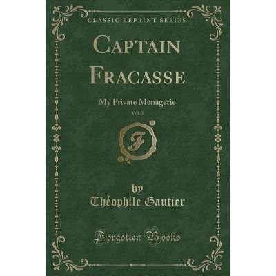 Captain Fracasse, Vol. 3 - My Private Menagerie (Classic Reprint)