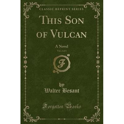 This Son Of Vulcan, Vol. 2 Of 3 - A Novel (Classic Reprint)