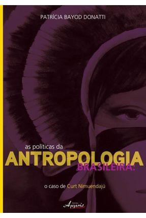As Políticas da Antropologia Brasileira - o Caso de Curt Nimuendajú - Bayod Donatti,Patrícia   Nisrs.org