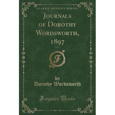 Journals Of Dorothy Wordsworth, 1897, Vol. 2 (Classic Reprint)