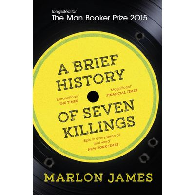 A Brief History Of Seven Killings - Longlisted For The Man Booker Prize 2015
