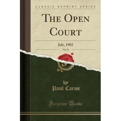 The Open Court, Vol. 16 - July, 1902 (Classic Reprint)