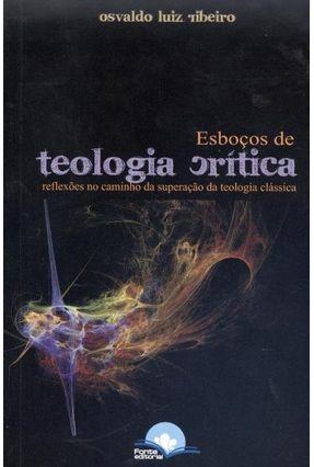 Esboços de Teologia Crítica - Reflexões No Caminho da Superação da Teologia Clássica - Ribeiro,Osvaldo Luiz pdf epub