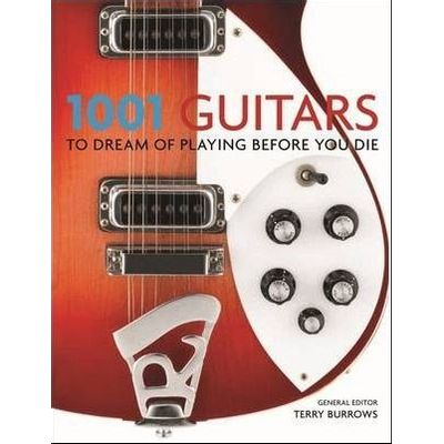 1001 - Guitars To Dream Of Playing Before You Die