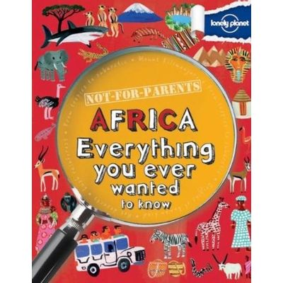 Lonely Planet - Not For Parents Africa - Everything You Ever Wanted To Know
