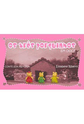 Os Três Porquinhos Em Doce - Ribeiro,Elisabete   Tagrny.org