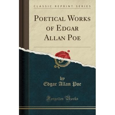 Poetical Works Of Edgar Allan Poe (Classic Reprint)
