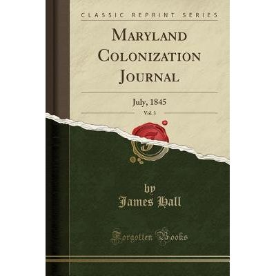 Maryland Colonization Journal, Vol. 3 - July, 1845 (Classic Reprint)