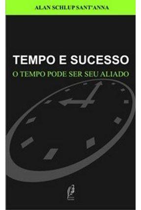 Tempo e Sucesso - O Tempo Pode Ser seu Aliado - Sant'anna,Alan Schlup pdf epub