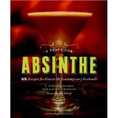 A Taste For Absinthe - 65 Recipes For Classic And Contemporary Cocktails