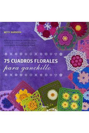 75 cuadros florales para ganchillo - Barnden,Betty   Hoshan.org