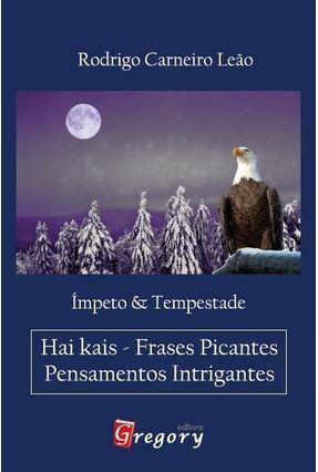 Ímpeto & Tempestade - Hai Kais - Frases Picantes, Pensamentos Intrigantes - Leão,Rodrigo Carneiro | Tagrny.org