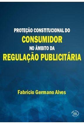 Proteção Constitucional do Consumidor No Âmbito da Regulação Publicitária - Germano Alves,Fabrício | Hoshan.org