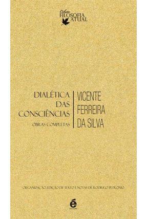 Dialética Das Consciências - Obras Completas - Ferreira da Silva,Vicente | Tagrny.org