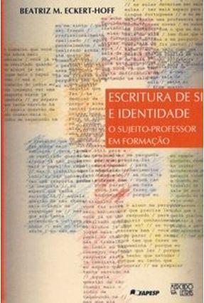 Escritura de Si e Identidade - O Sujeito-professor em Formação - Eckert-hoff,Beatriz Maria pdf epub