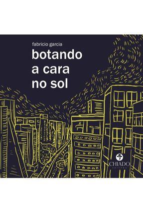 Botando A Cara No Sol - Col. Palavras Soltas - Garcia,Fabricio | Hoshan.org